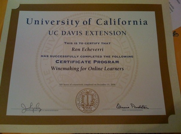 University of California / UC Davis Extension / This is to certify that Ron Echeverri has successfully completed the following Certificate Program: Winemaking for Online Learners / 185 hours of coursework completed on December 15, 2008